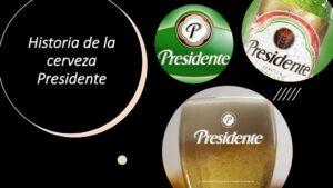 Historia de la cerveza Presidente